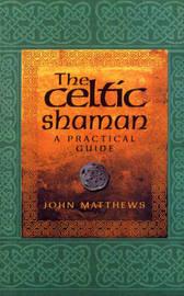 The Celtic Shaman by John Matthews