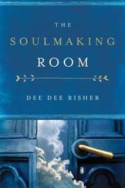 The Soulmaking Room by Dee Dee Risher