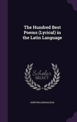 The Hundred Best Poems (Lyrical) in the Latin Language by John William Mackail image
