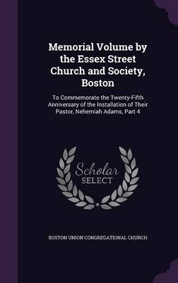 Memorial Volume by the Essex Street Church and Society, Boston by Boston Union Congregational Church