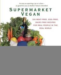 Supermarket Vegan: 225 Meat-Free, Egg-Free, Dairy-Free Recipes for Real People in the Real World by Donna Klein image