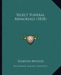 Select Funeral Memorials (1818) by Egerton Brydges, Sir