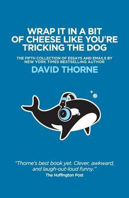 Wrap It in a Bit of Cheese Like You're Tricking the Dog by David Thorne image