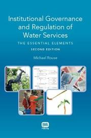 Institutional Governance and Regulation of Water Services by Michael J. Rouse
