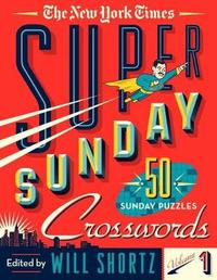 The New York Times Super Sunday Crosswords Volume 1 by Will Shortz image