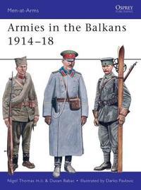 Armies in the Balkans 1914-18 by Nigel Thomas