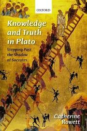 Knowledge and Truth in Plato by Catherine Rowett