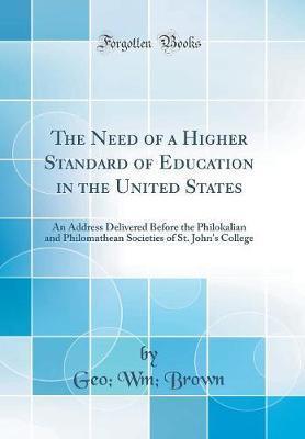 The Need of a Higher Standard of Education in the United States by Geo WM Brown