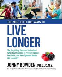 The Most Effective Ways to Live Longer by Jonny Bowden image