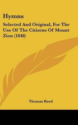 Hymns: Selected and Original, for the Use of the Citizens of Mount Zion (1848) by Thomas Reed image