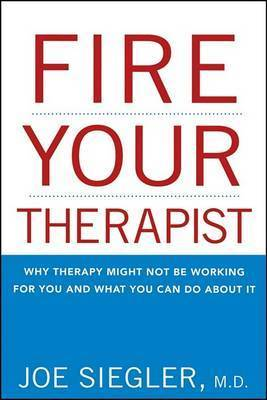 Fire Your Therapist by Joe Siegler