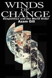 Winds of Change: Geopolitics and the World Order by Azam Gill image