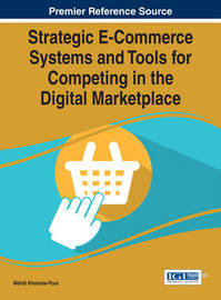 Strategic E-Commerce Systems and Tools for Competing in the Digital Marketplace by Mehdi Khosrow-Pour