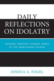 Daily Reflections on Idolatry by Joshua A. Fogel