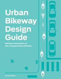 Urban Bikeway Design Guide, Second Edition by National Association of City Transportation Officials