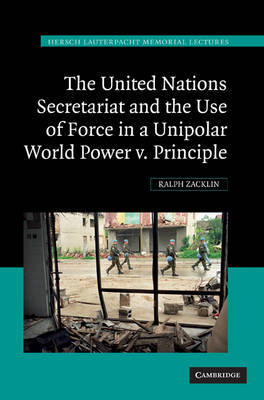 The United Nations Secretariat and the Use of Force in a Unipolar World by Ralph Zacklin image