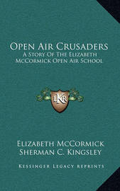 Open Air Crusaders: A Story of the Elizabeth McCormick Open Air School by Elizabeth McCormick