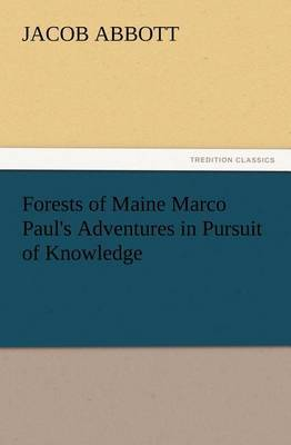 Forests of Maine Marco Paul's Adventures in Pursuit of Knowledge by Jacob Abbott