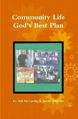 Community Life God's Best Plan by Fr. Bill McCarthy & James Tibbetts