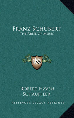 Franz Schubert: The Ariel of Music by Robert Haven Schauffler image