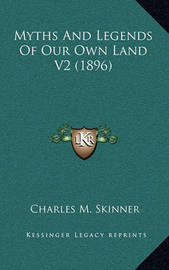 Myths and Legends of Our Own Land V2 (1896) by Charles M Skinner