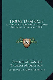 House Drainage: A Handbook for Architects and Building Inspector (1895) by George Alexander Thomas Middleton