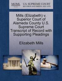 Mills (Elizabeth) V. Superior Court of Alameda County U.S. Supreme Court Transcript of Record with Supporting Pleadings by Elizabeth Mills