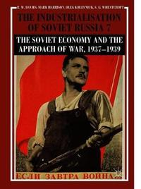 The Industrialisation of Soviet Russia Volume 7: The Soviet Economy and the Approach of War, 1937-1939 by R.W. Davies