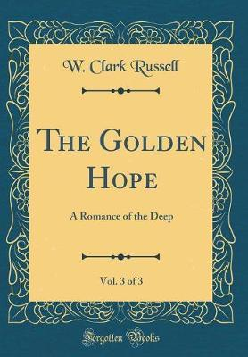 The Golden Hope, Vol. 3 of 3 by W Clark Russell