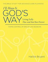I'll Have It God's Way by Hattie Bryant