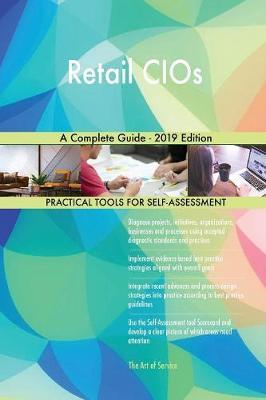 Retail CIOs A Complete Guide - 2019 Edition by Gerardus Blokdyk