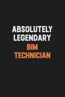 Absolutely Legendary BIM Technician by Camila Cooper