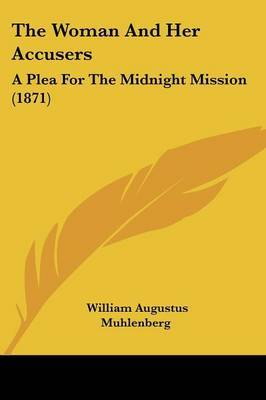 The Woman And Her Accusers: A Plea For The Midnight Mission (1871) by William Augustus Muhlenberg image