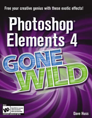 Photoshop Elements 4 Gone Wild by Dave Huss
