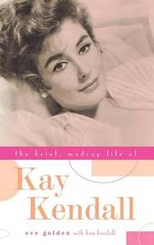 The Brief, Madcap Life of Kay Kendall by Eve Golden