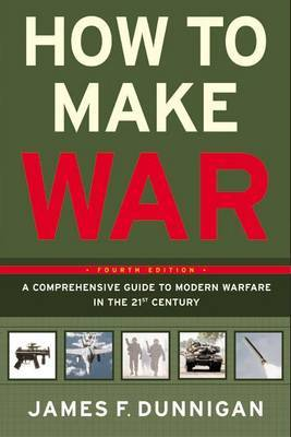 How To Make War A Comprehensive Guide to Modern Warfare for the Post-Cold War Era by James F. Dunnigan