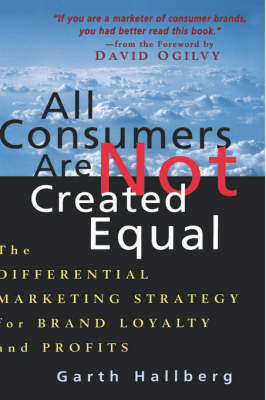 All Consumers are Not Created Equal: Differential Marketing Strategy for Brand Growth and Profits by Garth Hallberg image