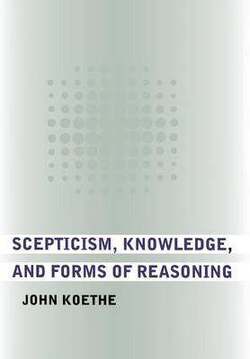 Scepticism, Knowledge, and Forms of Reasoning by John Koethe image