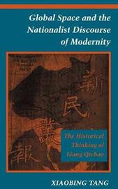 Global Space and the Nationalist Discourse of Modernity by Xiaobing Tang