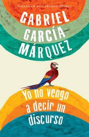 No Vine a Decir Un Discorso by Gabriel Garcia Marquez