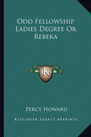 Odd Fellowship Ladies Degree or Rebeka by Percy Howard