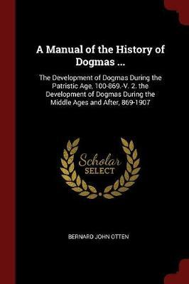 A Manual of the History of Dogmas ... by Bernard John Otten image