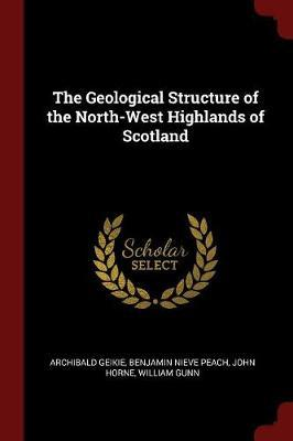 The Geological Structure of the North-West Highlands of Scotland by Archibald Geikie image