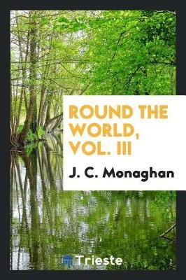 Round the World, Vol. III by J C Monaghan