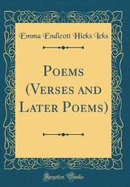 Poems (Verses and Later Poems) (Classic Reprint) by Emma Endicott Hicks Icks
