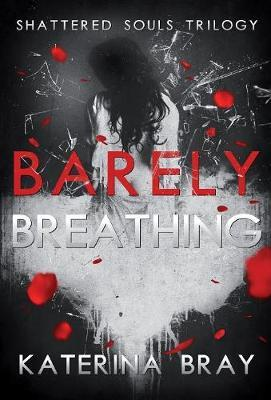 Barely Breathing by Katerina Bray