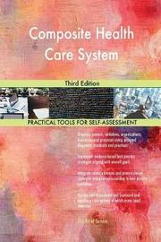 Composite Health Care System Third Edition by Gerardus Blokdyk