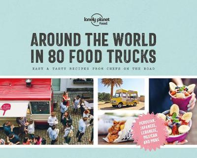 Around the World in 80 Food Trucks by Lonely Planet
