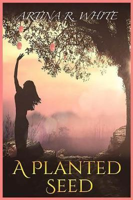 A Planted Seed by Artina R White