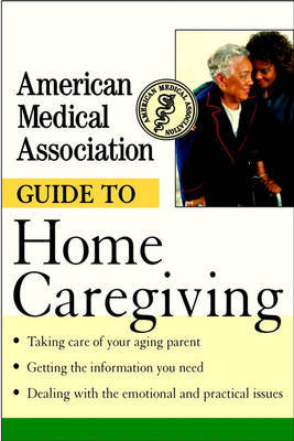 The American Medical Association Guide to Home Caregiving by American Medical Association image